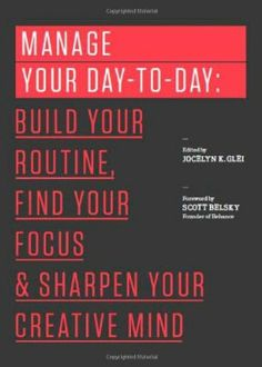 Manage Your Day-to-Day: Build Your Routine, Find Your Focus, and Sharpen Your Creative Mind (The 99U Book Series):Amazon:Books
