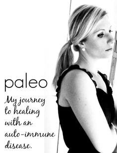 Sharing my struggles with an autoimmune disease and how I have healed my body with Paleo.