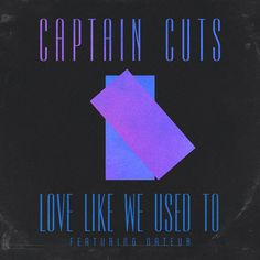 Love Like We Used To, a song by Captain Cuts, Nateur on Spotify