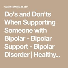 Do's and Don'ts When Supporting Someone with Bipolar - Bipolar Support - Bipolar Disorder   HealthyPlace