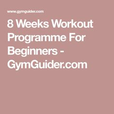 8 Weeks Workout Programme For Beginners - GymGuider.com