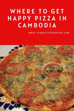 Where To Get Happy Pizza In Cambodia - This Way To Paradise-Beaches, Islands, And Travel Travel Hacks, Travel Tips, Paradise Beaches, Good Food, Yummy Food, Best Street Food, Travel Wall, Get Happy, World Recipes