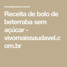 Receita de bolo de beterraba sem açúcar - vivomaissaudavel.com.br