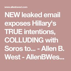 NEW leaked email exposes Hillary's TRUE intentions, COLLUDING with Soros to... - Allen B. West - AllenBWest.com