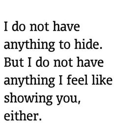 But I Do Not Have Anything I Feel Like Showing You – Inspirational Quotes