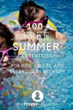 Whether you'd rather be outside or enjoy the AC, we've got ideas for you. Here are 100 free summer activities for kids of all ages, from the young to the young-at-heart. - The Penny Hoarder www.thepennyhoard...