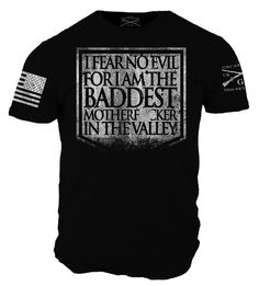 I FEAR NO EVIL FOR I AM THE BADDEST MOTHERFKER IN THE VALLEY.  This shirt is very comfortable and very badass! www.squaredawaysurplus.com use promo code JMiller10 for 10% off! #getsquaredaway