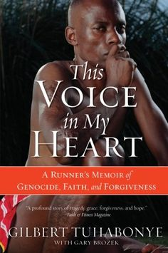 This Voice in My Heart: A Runner's Memoir of Genocide, Faith, and Forgiveness - Gilbert Tuhabonye