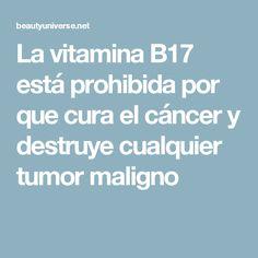 La vitamina B17 está prohibida por que cura el cáncer y destruye cualquier tumor maligno