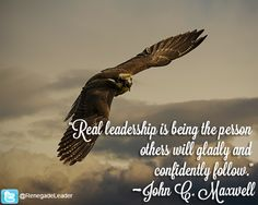 """""""Real leadership is being the person others will gladly and confidently follow."""" ~ John C. Maxwell #Leadership #Quote"""