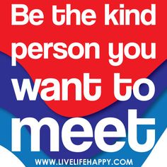 Be the kind of person you want to meet. by deeplifequotes, via Flickr