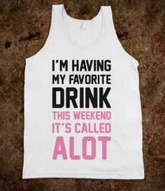 Drinking Alot This Weekend - PARTY PARTY PARTY SHIRTS - Skreened T-shirts, Organic Shirts, Hoodies, Kids Tees, Baby One-Pieces and Tote Bags Custom T-Shirts, Organic Shirts, Hoodies, Novelty Gifts, Kids Apparel, Baby One-Pieces | Skreened - Ethical Custom Apparel @Elizabeth Lockhart B lol