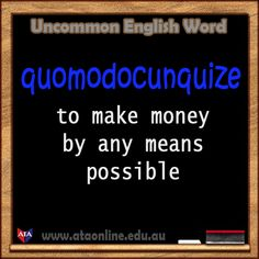 "Uncommon English Word of the Day!  "" quomodocunquize""  In order to buy all your wants and needs you need to quomodocunquize.    #UncommonEnglishWords    www.ataonline.edu.au"