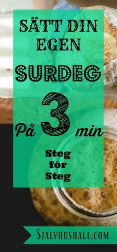 Gör din egen surdeg på 3 minuter. Steg för steg guide till hur du sätter din egen surdeg och håller den vid liv. För självhushållning och miljövänligare liv. Bread Recipes, Guide, The Cure, Recipies, Health Fitness, Food And Drink, Dessert, Baking, Homesteading