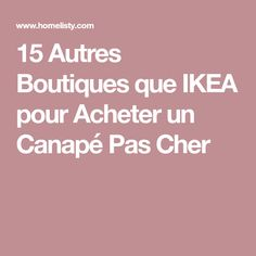 15 Autres Boutiques que IKEA pour Acheter un Canapé Pas Cher