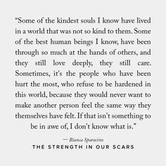 The Strength In Our Scars is part of Relationship quotes - The Strength In Our Scars is Bianca Sparacino's reminder to you No matter what you're going through, no matter where you are on Quotes Dream, Life Quotes Love, Great Quotes, Quotes To Live By, Love Is Hard Quotes, Quote Life, Unfair Life Quotes, No Hope Quotes, Changes In Life Quotes