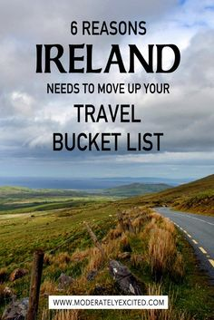 6 reasons why Ireland needs to move up considerably your travel bucket list!