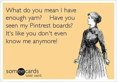 This is me. I have enough patterns and yarn for projects for the rest of my life.  Ooh! Yarn!