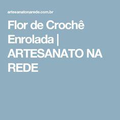 Flor de Crochê Enrolada   ARTESANATO NA REDE