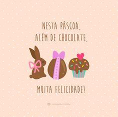 Nesta Pácoa, além de chocolate, muita felicidade. #mensagenscomamor #frases #páscoa #chocolate #felicidade #doces