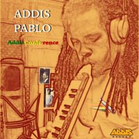 """""""Addis conference"""" Addis Pablo preview by addisrecord on SoundCloud"""