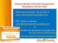 "Aboneaza-te la Buletinul Informativ Saptamanal ""Sanatate si Stil de Viata."" --> http://naturapentrusanatate.com/"
