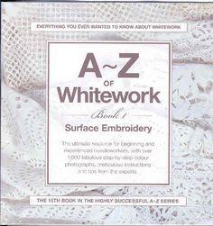 A-Z of Whitework Embroidery Silk Ribbon Embroidery, Hand Embroidery, Embroidery Books, Different Stitches, Crochet Books, Heirloom Sewing, Cutwork, Blackwork, Needlework