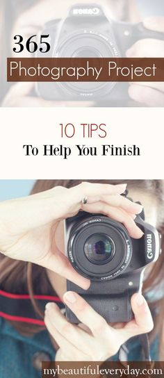 10 tips that will help you finish a 365 photography http://project-www.mybeautifuleveryday.com