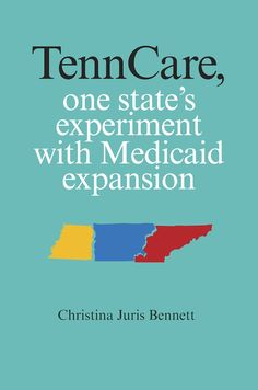 TennCare, One State's Experiment with Medicaid Expansion / Christina Juris Bennett / KFT 187 .H4 A3 2014