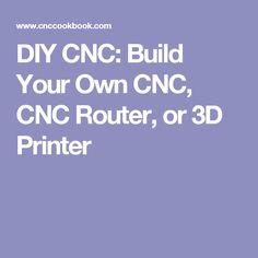 DIY CNC: Build Your Own CNC, CNC Router, or 3D Printer