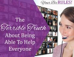 "The reasons you should never say the words, ""I can help everyone/anyone.""  http://yourbizrules.com/terrible-truth-able-help-everyone/ #smallbiz #marketing"