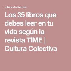 Los 35 libros que debes leer en tu vida según la revista TIME | Cultura Colectiva