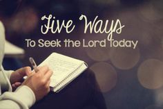 Five Ways to Seek the Lord Today