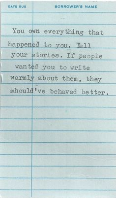 """""""If people wanted you to write warmly about them, they should've behaved better."""""""