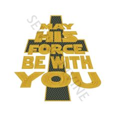 STAR WARS Style Christian Embroidery Design DOWNLOAD 4x4 5x7 6x10 May His Force Be With You