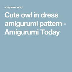 Cute owl in dress amigurumi pattern - Amigurumi Today