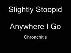 Slightly Stoopid - Anywhere I Go