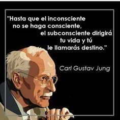 Hasta que el inconsciente no se haga consciente, el subconsciente dirigirá tu vida y tú le llamarás desrino... Carl Gustav Jung