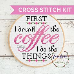 Cross Stitch Kit First I Drink The Coffee Then I Do The