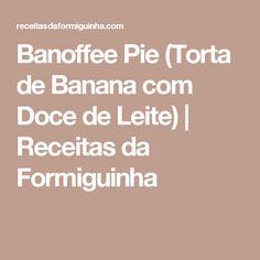 Banoffee Pie (Torta de Banana com Doce de Leite)   Receitas da Formiguinha