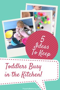 5 Ideas to keep Toddlers busy in the Kitchen from Powerful Mothering
