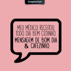 Meu médico receitou, todo dia bem cedinho: mensagem de bom dia & cafezinho  #cafe #bomdia #lovecafé