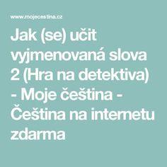 Jak (se) učit vyjmenovaná slova 2 (Hra na detektiva) - Moje čeština - Čeština na internetu zdarma Teaching Aids, Kids Education, Kids Learning, Language, English, Children, Curiosity, Montessori, Homeschooling