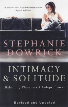 Intimacy and Solitude: Balancing Closeness and Independence  by Stephanie Dowrick