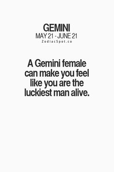 A Gemini female can make you feel like you are the luckiest man alive