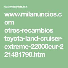 www.milanuncios.com otros-recambios toyota-land-cruiser-extreme-22000eur-221481790.htm