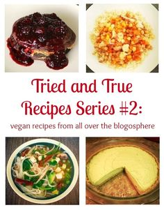 Tried and True Recipes Series, Episode #2: five #vegan #recipes from all over the blogosphere, tested and reviewed!