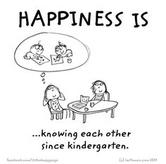 Happiness is knowing each other since kindergarten