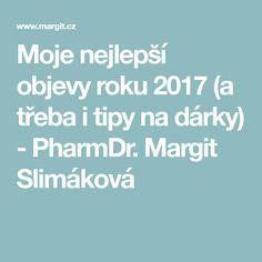 Moje nejlepší objevy roku 2017 (a třeba i tipy na dárky) - PharmDr. Margit Slimáková