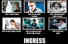 What they think I'm doing on Ingress